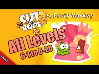 Cut The Rope 2 - Fruit Market Walkthrough Level 6-1 to 6-20 (3 Stars)