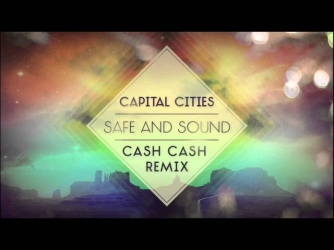 Capital Cities - Safe and Sound (Cash Cash Radio Edit)