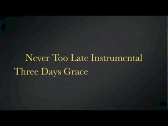 Three Days Grace: Never Too Late Instrumental (With Lyrics in Description)