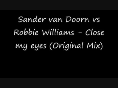 Sander van Doorn vs Robbie Williams - Close my eyes (Original Mix)