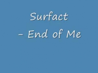 Surfact  The End Of Me