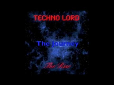 Techno Lord - The Rise - The Journey