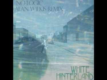 White Hinterland - 'No Logic' Alan Wilkis Remix)