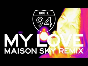 Route 94 — My Love feat. Jess Glynne (Maison Sky Remix)